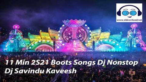11 Min 2S21 Boots Songs Dj Nonstop Dj Savindu Kaveesh 2021 sinhala remix free download