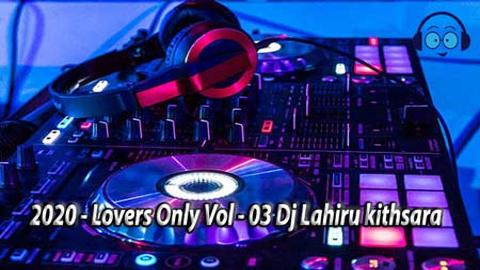 2020 Lovers Only Vol-03 Dj Lahiru kithsara sinhala remix free download