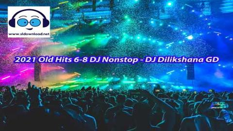 2021 Old Hits 6-8 DJ Nonstop DJ Dilikshana GD sinhala remix DJ free download