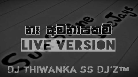 Na Amanapakam Live Version DJ Thiwanka sinhala remix free download