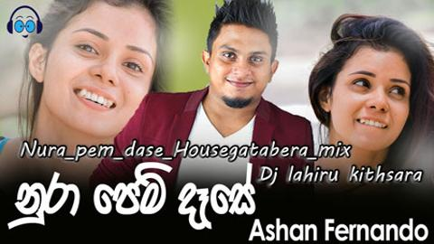 Nura pem dase Housegatabera mix Dj lahiru kithsara 2020 New Sinhala Remix sinhala remix free download