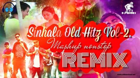Sinhala Old Hitz Vol-2 Mashup Remix Nonstop 2020 sinhala remix free download