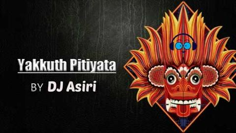 Yakkuth Pitiyata Tech Party Mix DJ Asiri 2020 sinhala remix free download